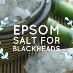 DIY Epsom Salt for Blackheads