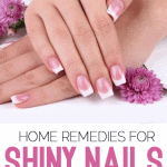 5 Best Natural Remedies to Get Shiny Nails