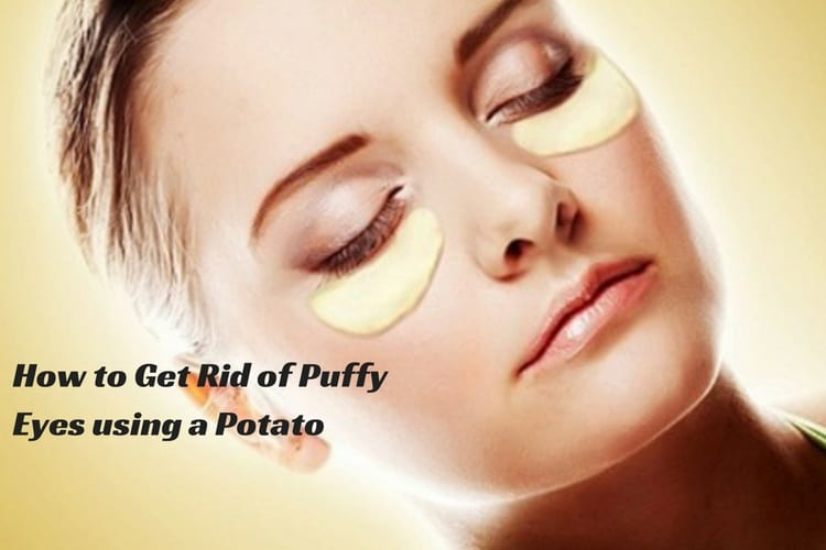 How To Get Rid Of Puffy Eyes Using A Potato