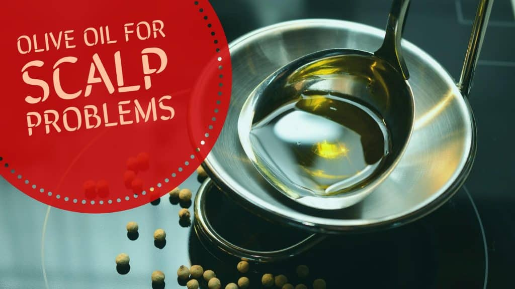 Olive Oil for Scalp Problems