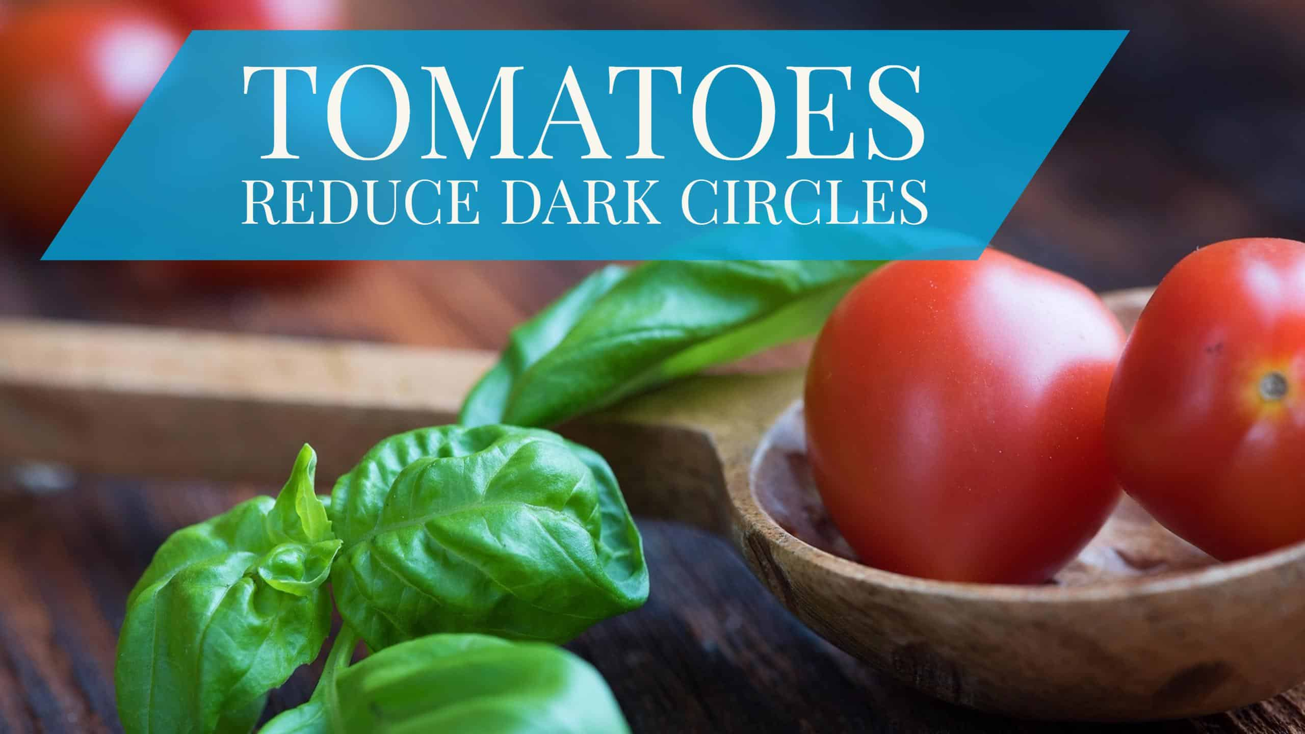 How Tomatoes Reduce Dark Circles
