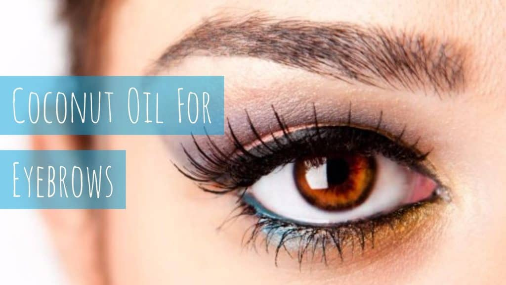 How To Grow Thick Eyebrows With Coconut Oil
