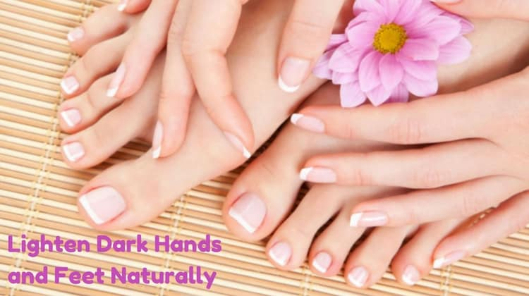 Best Ways to Lighten Dark Hands and Feet Naturally