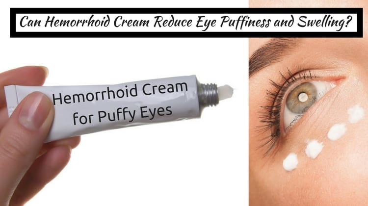 Can Hemorrhoid Cream Reduce Eye Puffiness and Swelling?