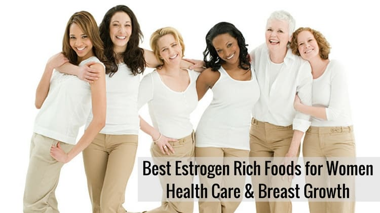 Best Estrogen Rich Foods for Women Health Care & Breast Growth